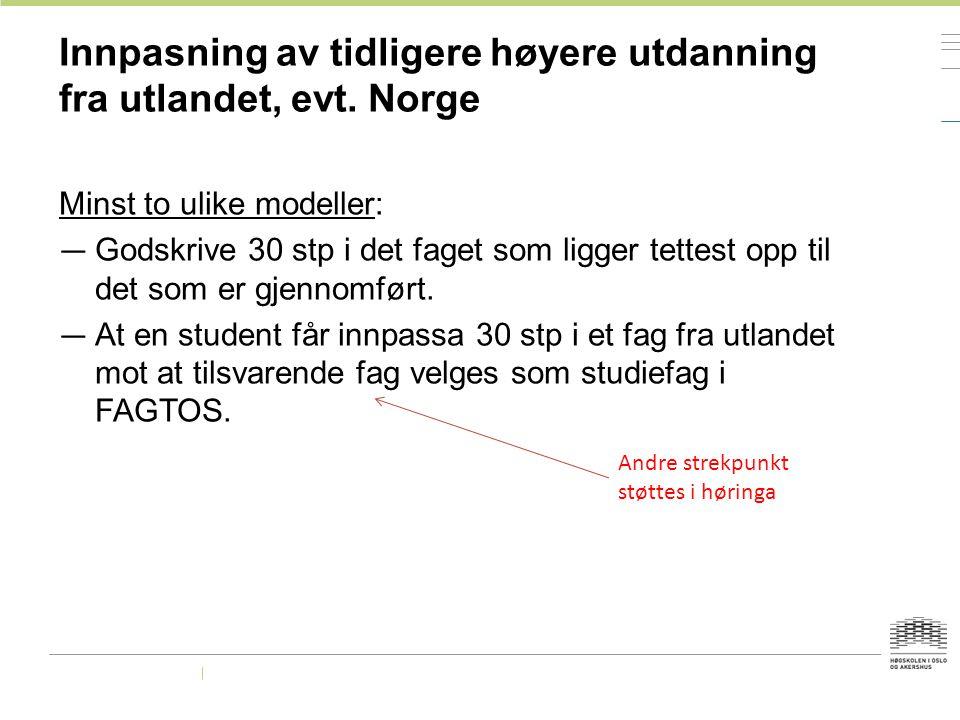 Innpasning av tidligere høyere utdanning fra utlandet, evt. Norge Minst to ulike modeller: — Godskrive 30 stp i det faget som ligger tettest opp til d