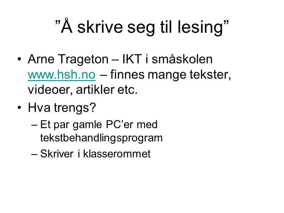 """""""Å skrive seg til lesing"""" Arne Trageton – IKT i småskolen www.hsh.no – finnes mange tekster, videoer, artikler etc. www.hsh.no Hva trengs? –Et par gam"""