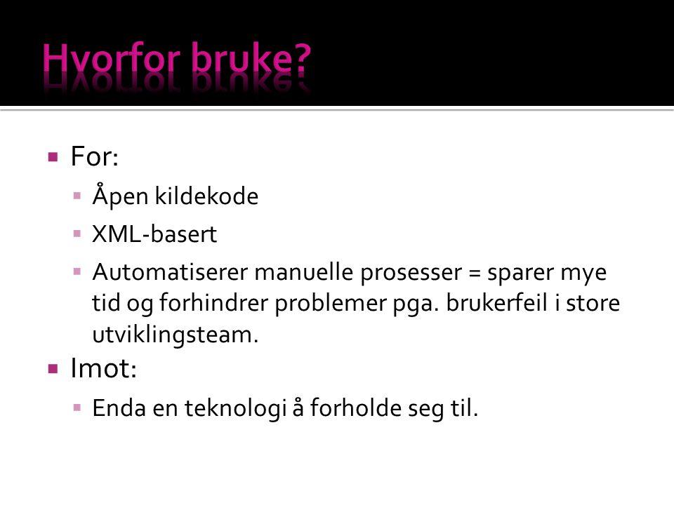  For:  Åpen kildekode  XML-basert  Automatiserer manuelle prosesser = sparer mye tid og forhindrer problemer pga.