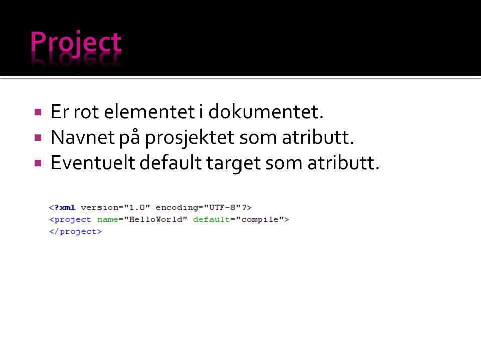  Er rot elementet i dokumentet.  Navnet på prosjektet som atributt.