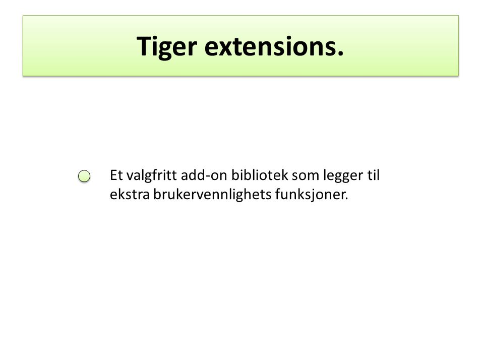 Tiger extensions. Et valgfritt add-on bibliotek som legger til ekstra brukervennlighets funksjoner.