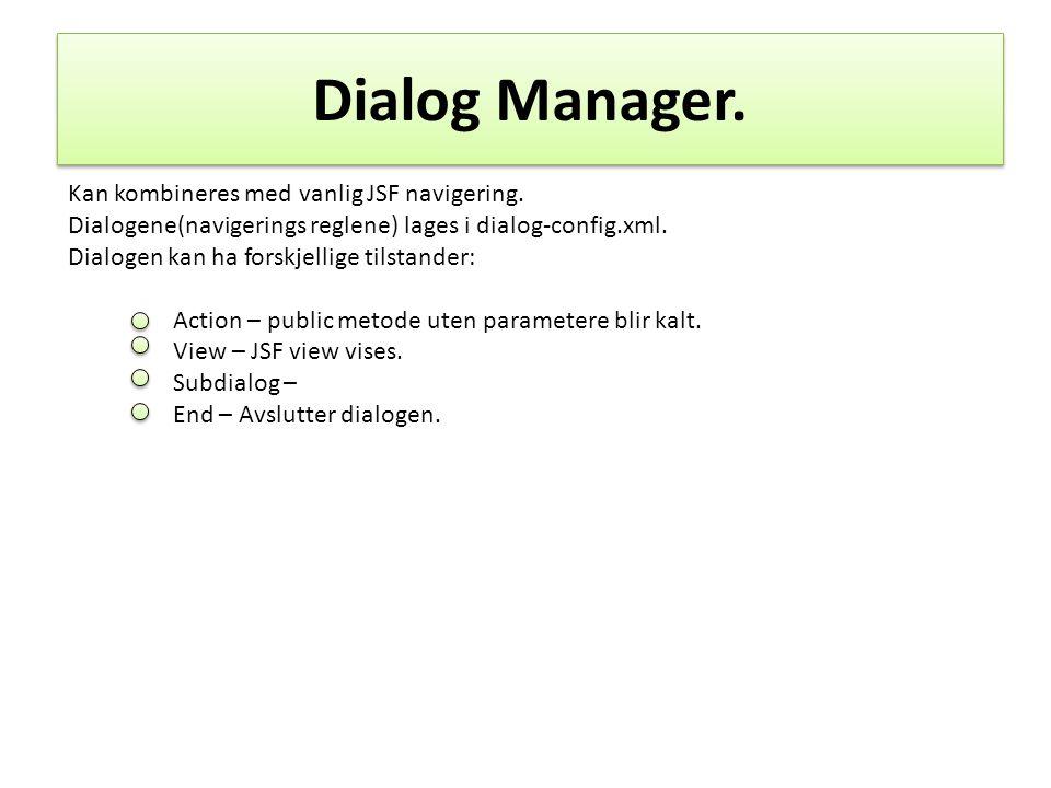 Dialog Manager. Kan kombineres med vanlig JSF navigering.