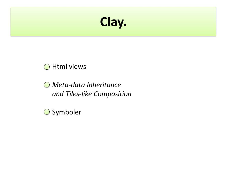 Clay. Html views Meta-data Inheritance and Tiles-like Composition Symboler