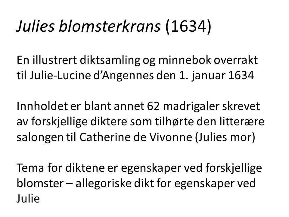 Julies blomsterkrans (1634) En illustrert diktsamling og minnebok overrakt til Julie-Lucine d'Angennes den 1. januar 1634 Innholdet er blant annet 62