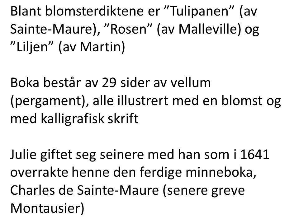 """Blant blomsterdiktene er """"Tulipanen"""" (av Sainte-Maure), """"Rosen"""" (av Malleville) og """"Liljen"""" (av Martin) Boka består av 29 sider av vellum (pergament),"""