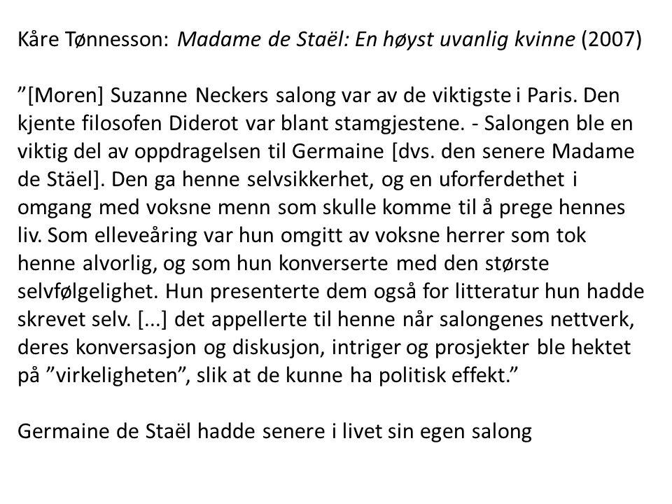 """Kåre Tønnesson: Madame de Staël: En høyst uvanlig kvinne (2007) """"[Moren] Suzanne Neckers salong var av de viktigste i Paris. Den kjente filosofen Dide"""