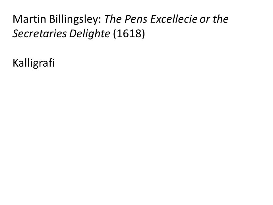 Martin Billingsley: The Pens Excellecie or the Secretaries Delighte (1618) Kalligrafi