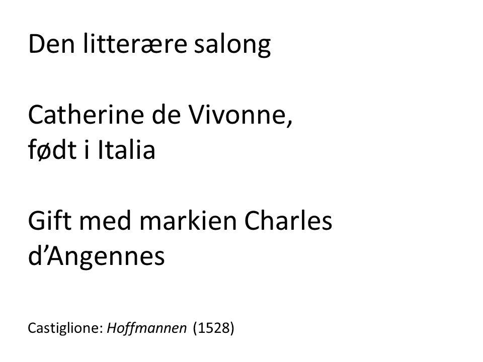 Den litterære salong Catherine de Vivonne, født i Italia Gift med markien Charles d'Angennes Castiglione: Hoffmannen (1528)