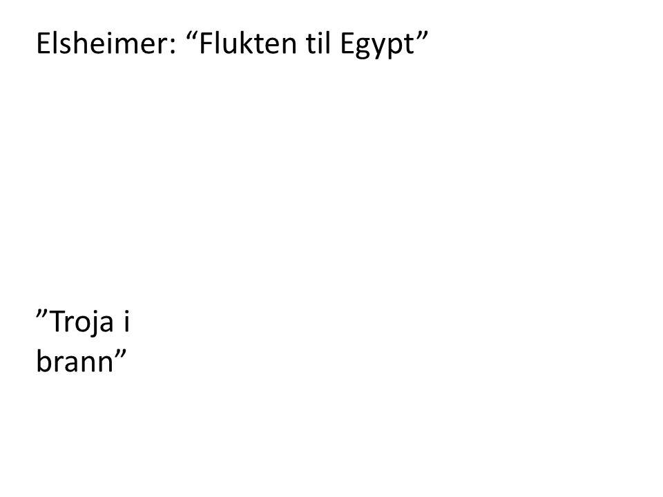 """Elsheimer: """"Flukten til Egypt"""" """"Troja i brann"""""""