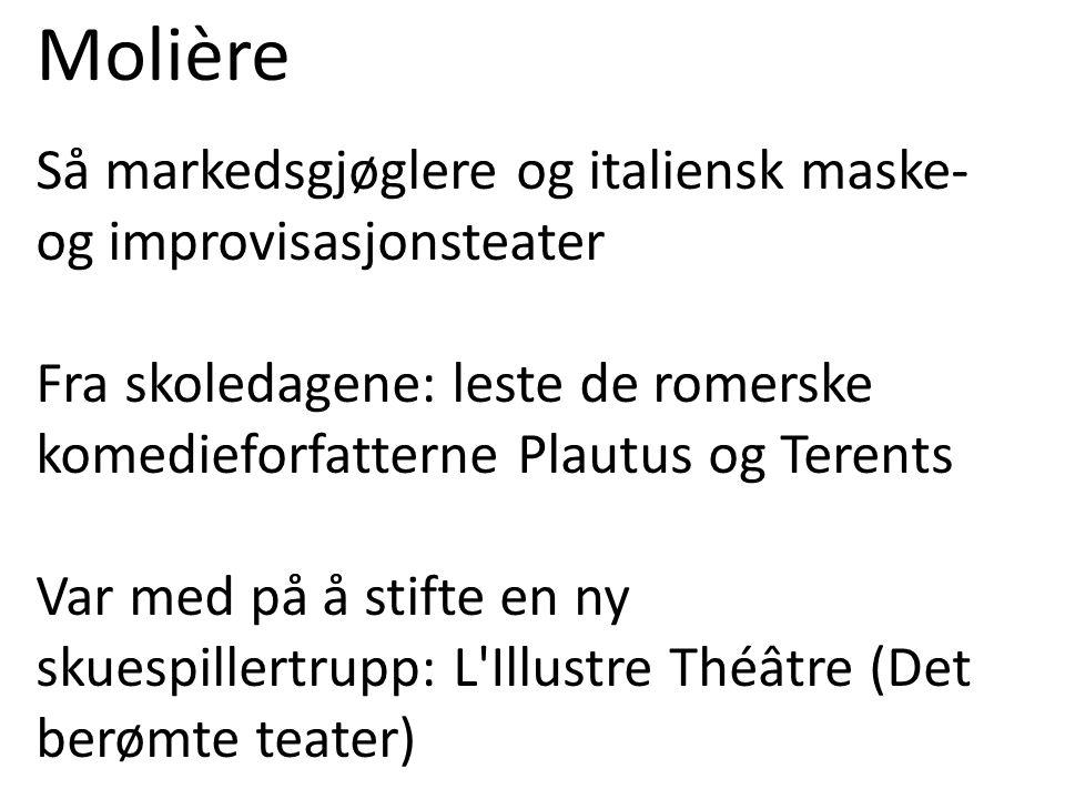 Molière Så markedsgjøglere og italiensk maske- og improvisasjonsteater Fra skoledagene: leste de romerske komedieforfatterne Plautus og Terents Var me