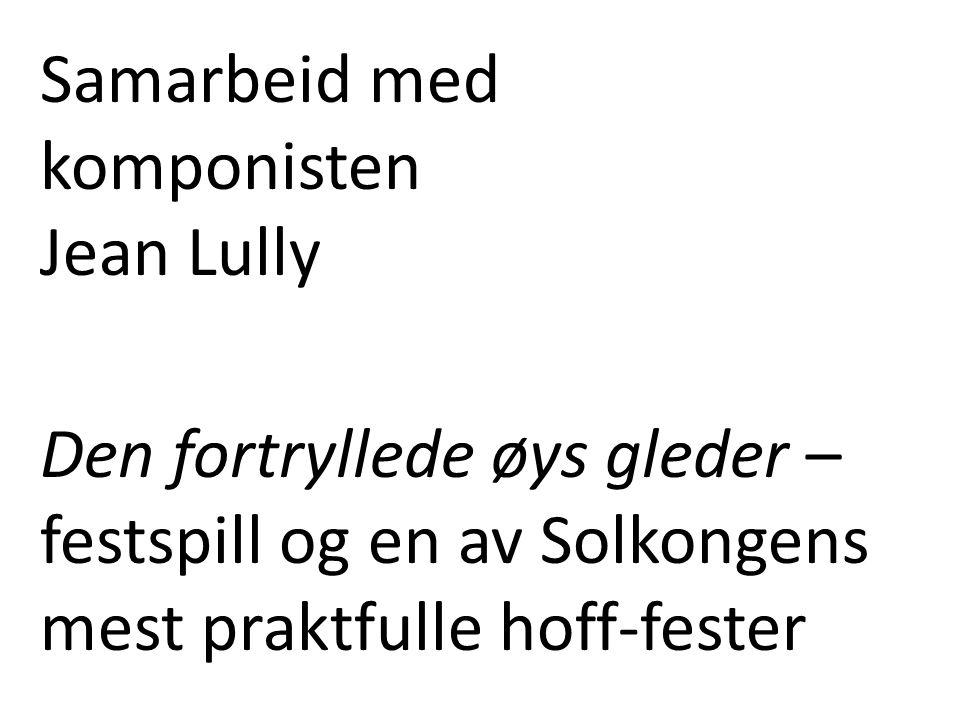 Samarbeid med komponisten Jean Lully Den fortryllede øys gleder – festspill og en av Solkongens mest praktfulle hoff-fester