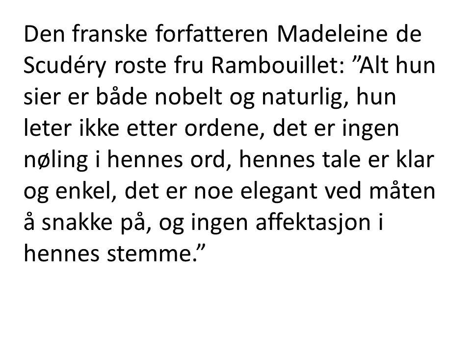 """Den franske forfatteren Madeleine de Scudéry roste fru Rambouillet: """"Alt hun sier er både nobelt og naturlig, hun leter ikke etter ordene, det er inge"""