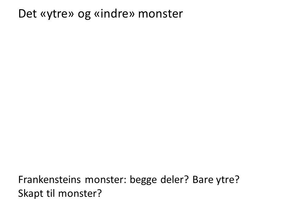 Det «ytre» og «indre» monster Frankensteins monster: begge deler? Bare ytre? Skapt til monster?