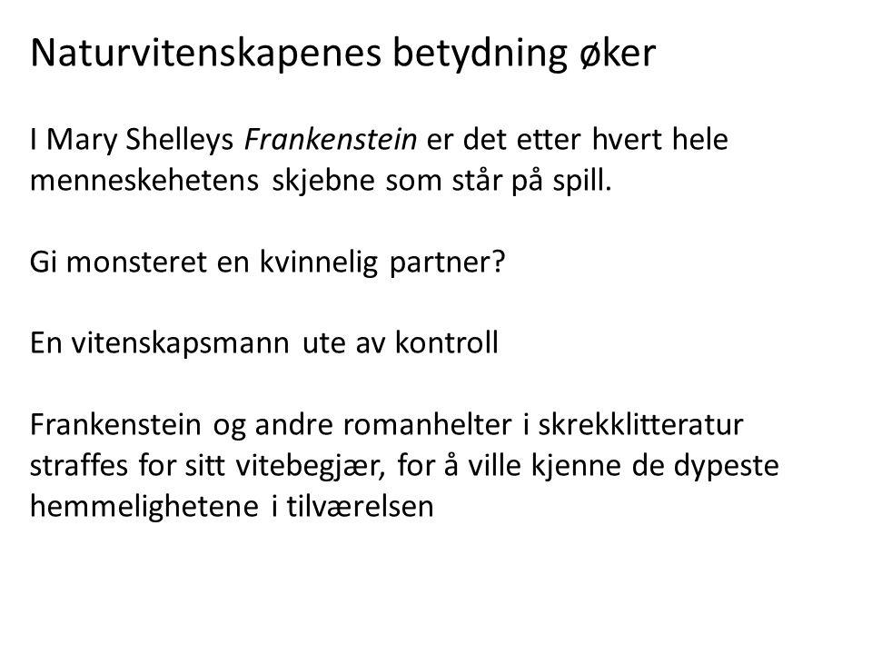 Naturvitenskapenes betydning øker I Mary Shelleys Frankenstein er det etter hvert hele menneskehetens skjebne som står på spill. Gi monsteret en kvinn