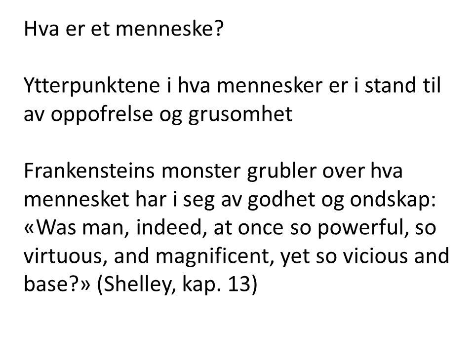 Hva er et menneske? Ytterpunktene i hva mennesker er i stand til av oppofrelse og grusomhet Frankensteins monster grubler over hva mennesket har i seg