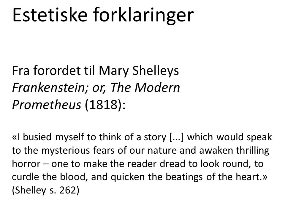 Estetiske forklaringer Fra forordet til Mary Shelleys Frankenstein; or, The Modern Prometheus (1818): «I busied myself to think of a story [...] which