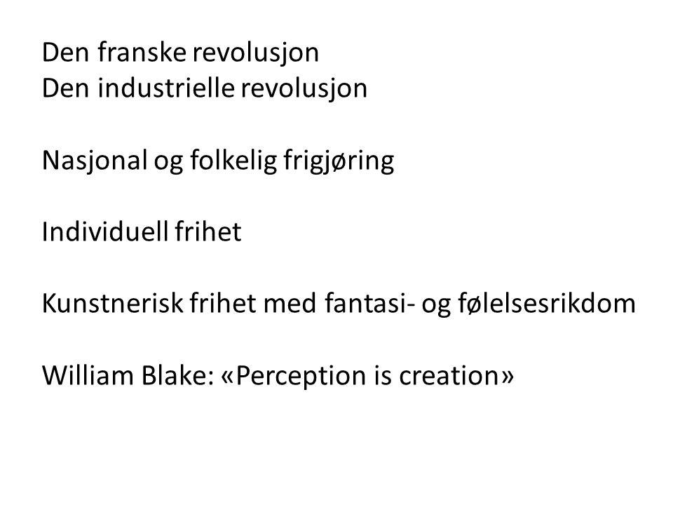 Den franske revolusjon Den industrielle revolusjon Nasjonal og folkelig frigjøring Individuell frihet Kunstnerisk frihet med fantasi- og følelsesrikdo