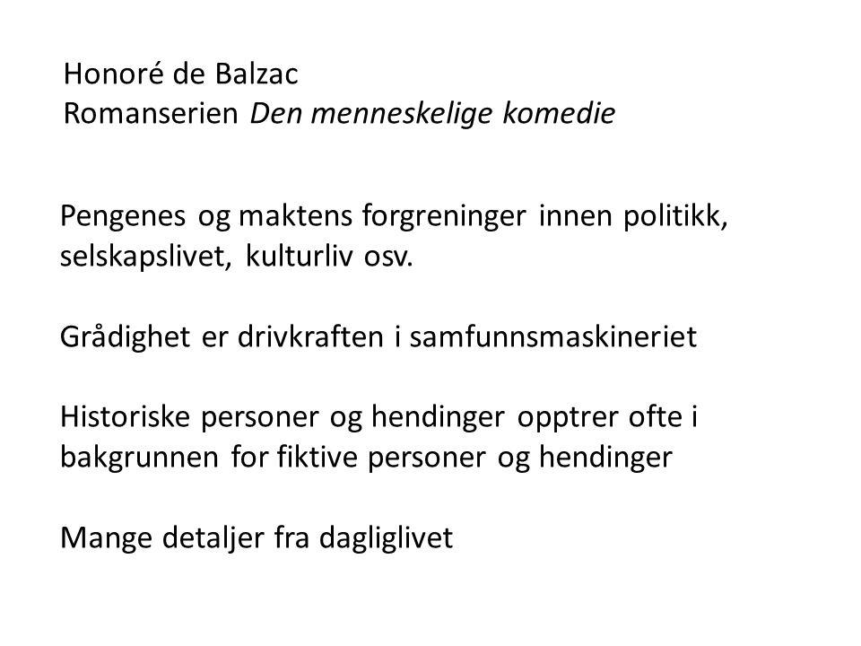 Honoré de Balzac Romanserien Den menneskelige komedie Pengenes og maktens forgreninger innen politikk, selskapslivet, kulturliv osv. Grådighet er driv