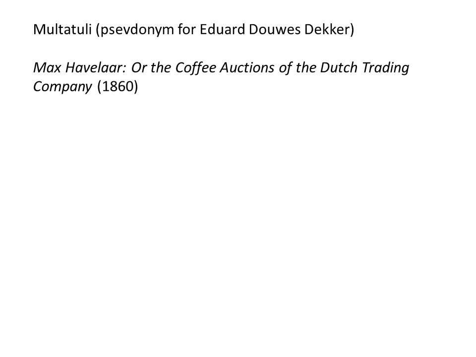 Multatuli (psevdonym for Eduard Douwes Dekker) Max Havelaar: Or the Coffee Auctions of the Dutch Trading Company (1860)