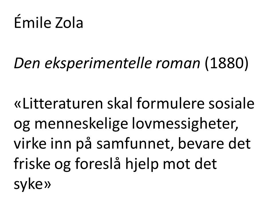 Émile Zola Den eksperimentelle roman (1880) «Litteraturen skal formulere sosiale og menneskelige lovmessigheter, virke inn på samfunnet, bevare det fr