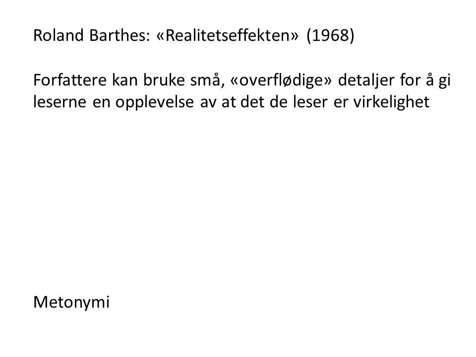 Roland Barthes: «Realitetseffekten» (1968) Forfattere kan bruke små, «overflødige» detaljer for å gi leserne en opplevelse av at det de leser er virke