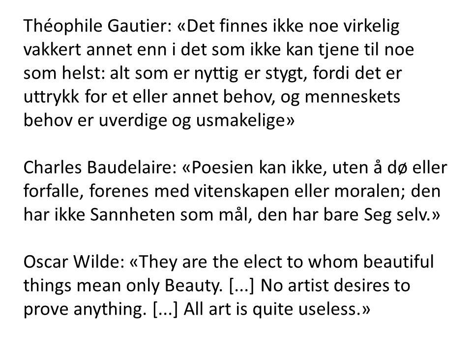 Théophile Gautier: «Det finnes ikke noe virkelig vakkert annet enn i det som ikke kan tjene til noe som helst: alt som er nyttig er stygt, fordi det e