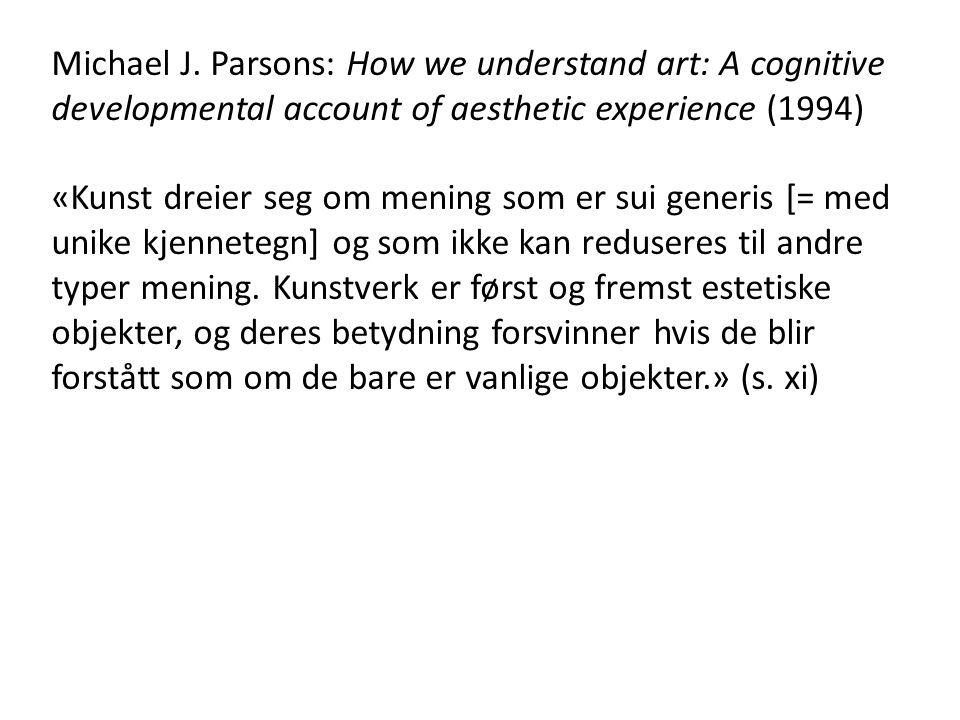 Michael J. Parsons: How we understand art: A cognitive developmental account of aesthetic experience (1994) «Kunst dreier seg om mening som er sui gen