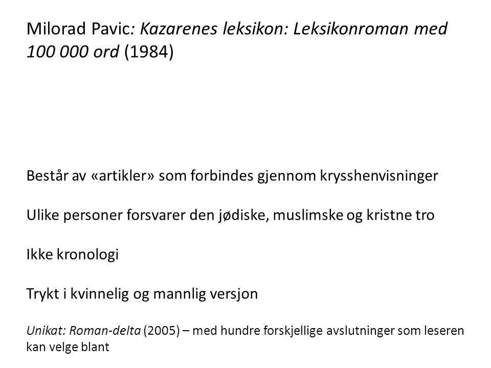 Milorad Pavic: Kazarenes leksikon: Leksikonroman med 100 000 ord (1984) Består av «artikler» som forbindes gjennom krysshenvisninger Ulike personer fo