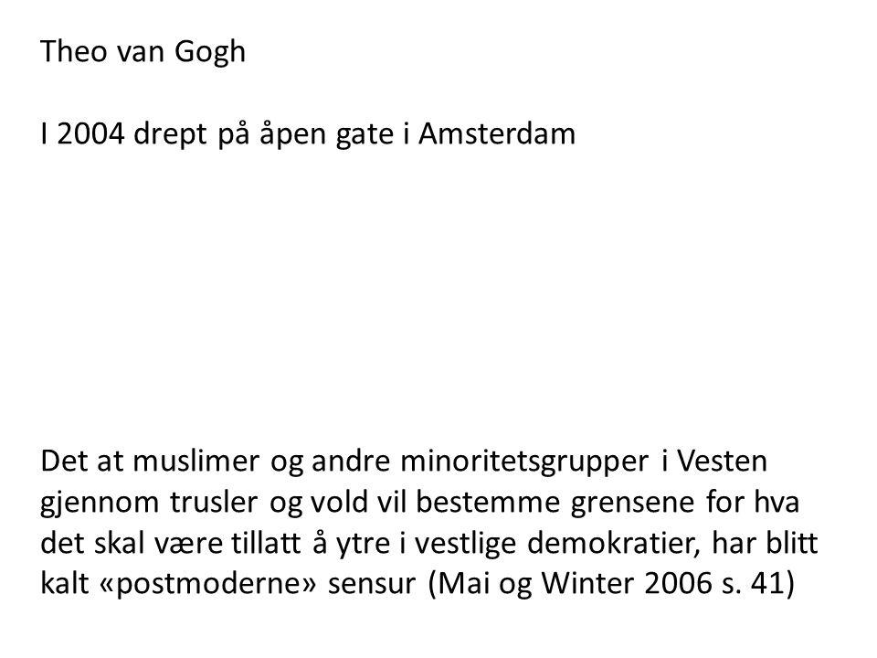 Theo van Gogh I 2004 drept på åpen gate i Amsterdam Det at muslimer og andre minoritetsgrupper i Vesten gjennom trusler og vold vil bestemme grensene