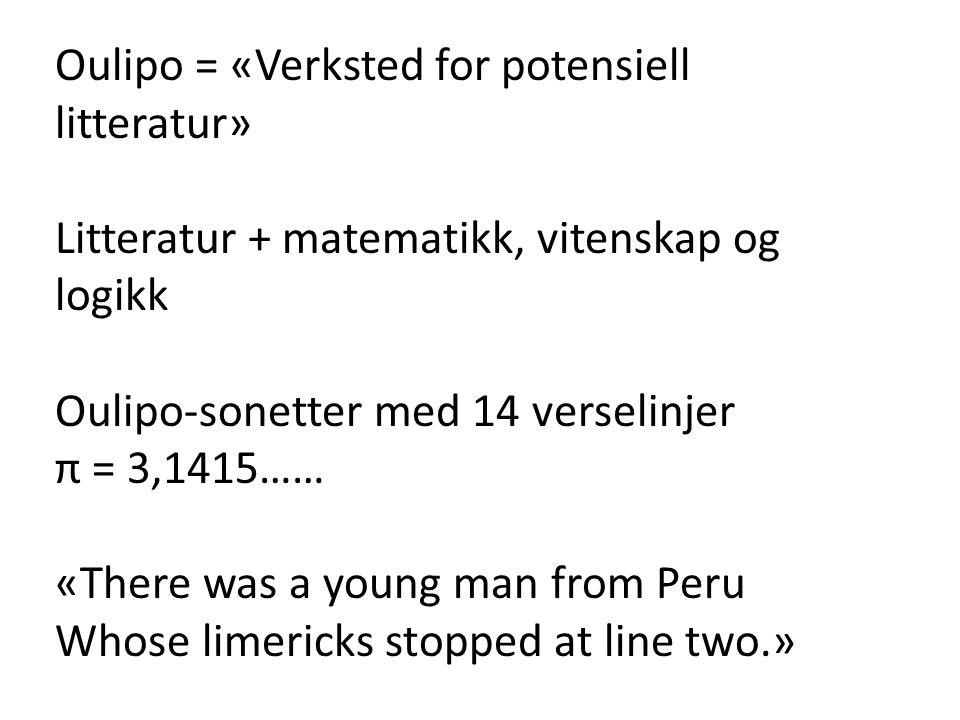 Oulipo = «Verksted for potensiell litteratur» Litteratur + matematikk, vitenskap og logikk Oulipo-sonetter med 14 verselinjer π = 3,1415…… «There was