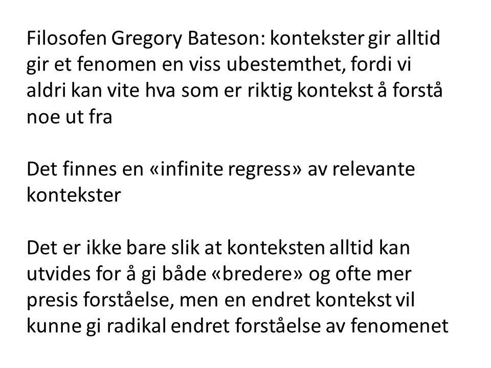 Filosofen Gregory Bateson: kontekster gir alltid gir et fenomen en viss ubestemthet, fordi vi aldri kan vite hva som er riktig kontekst å forstå noe u