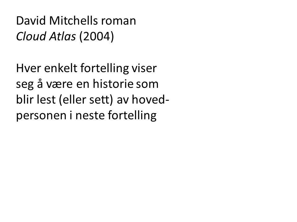 David Mitchells roman Cloud Atlas (2004) Hver enkelt fortelling viser seg å være en historie som blir lest (eller sett) av hoved- personen i neste for