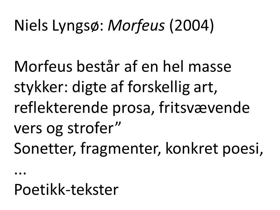 """Niels Lyngsø: Morfeus (2004) Morfeus består af en hel masse stykker: digte af forskellig art, reflekterende prosa, fritsvævende vers og strofer"""" Sonet"""