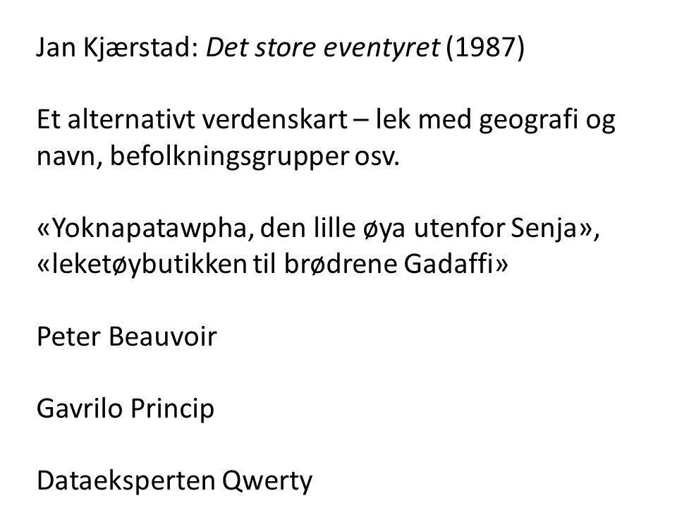 Jan Kjærstad: Det store eventyret (1987) Et alternativt verdenskart – lek med geografi og navn, befolkningsgrupper osv. «Yoknapatawpha, den lille øya