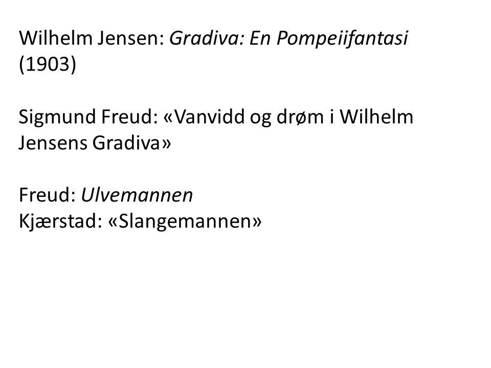 Wilhelm Jensen: Gradiva: En Pompeiifantasi (1903) Sigmund Freud: «Vanvidd og drøm i Wilhelm Jensens Gradiva» Freud: Ulvemannen Kjærstad: «Slangemannen