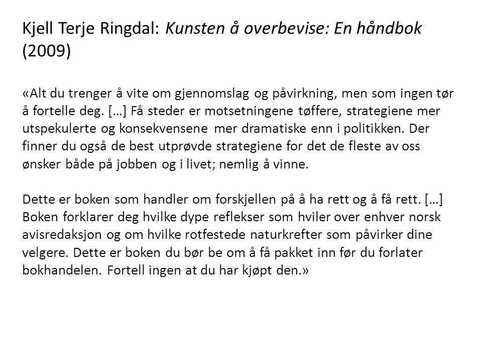 Kjell Terje Ringdal: Kunsten å overbevise: En håndbok (2009) «Alt du trenger å vite om gjennomslag og påvirkning, men som ingen tør å fortelle deg. […