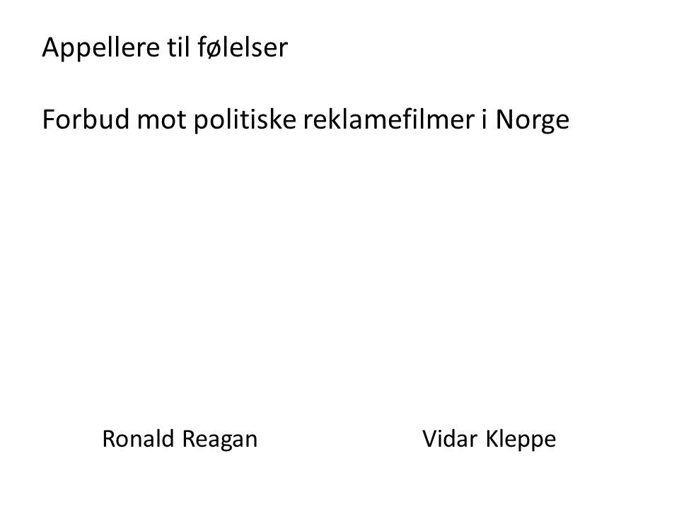 Appellere til følelser Forbud mot politiske reklamefilmer i Norge Ronald Reagan Vidar Kleppe