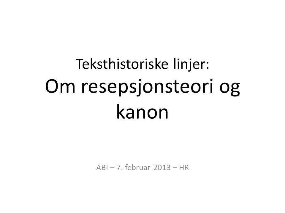 Teksthistoriske linjer: Om resepsjonsteori og kanon ABI – 7. februar 2013 – HR