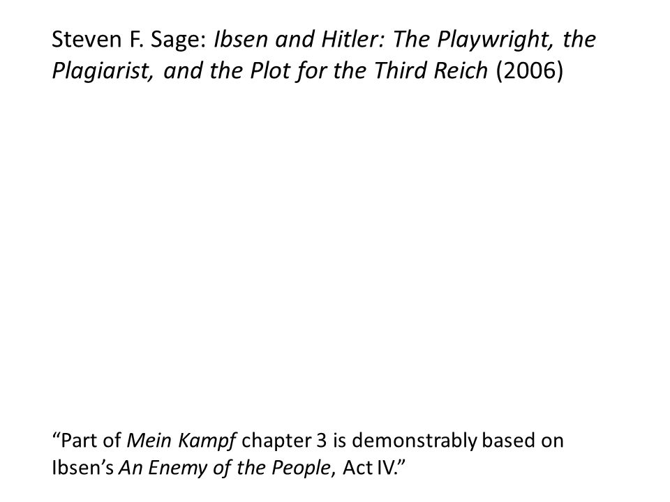 "Steven F. Sage: Ibsen and Hitler: The Playwright, the Plagiarist, and the Plot for the Third Reich (2006) ""Part of Mein Kampf chapter 3 is demonstrabl"