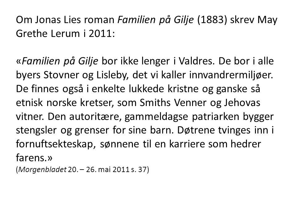 Om Jonas Lies roman Familien på Gilje (1883) skrev May Grethe Lerum i 2011: «Familien på Gilje bor ikke lenger i Valdres. De bor i alle byers Stovner