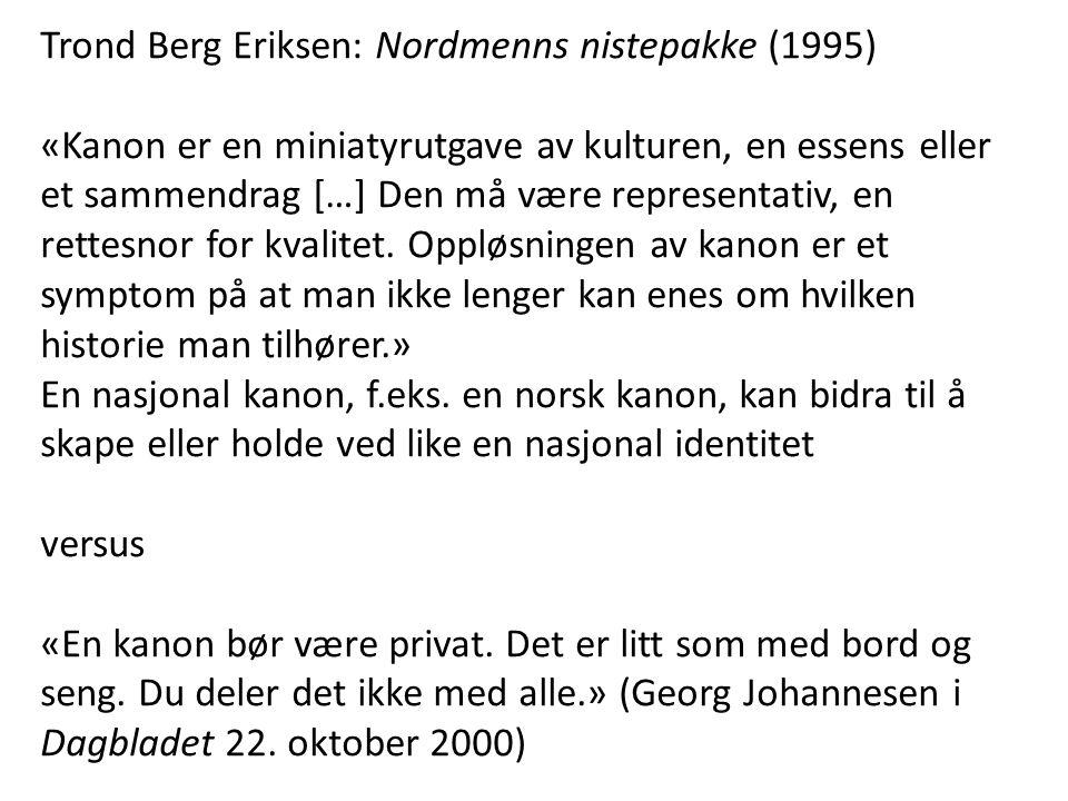 Trond Berg Eriksen: Nordmenns nistepakke (1995) «Kanon er en miniatyrutgave av kulturen, en essens eller et sammendrag […] Den må være representativ,