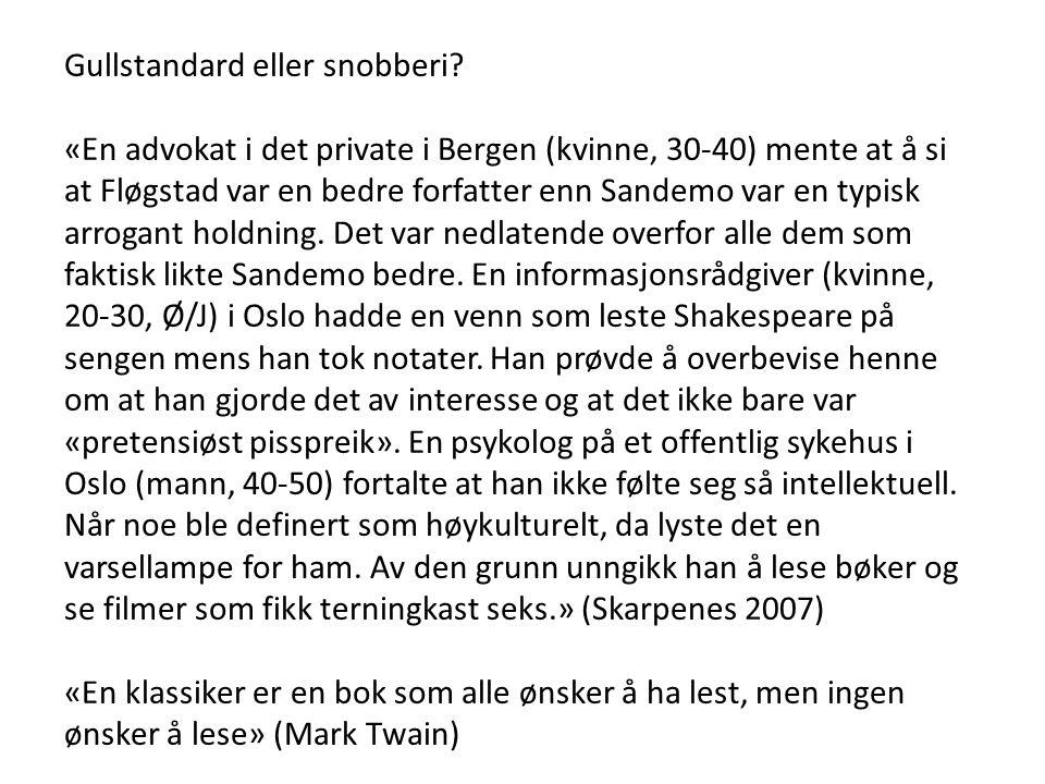 Gullstandard eller snobberi? «En advokat i det private i Bergen (kvinne, 30-40) mente at å si at Fløgstad var en bedre forfatter enn Sandemo var en ty