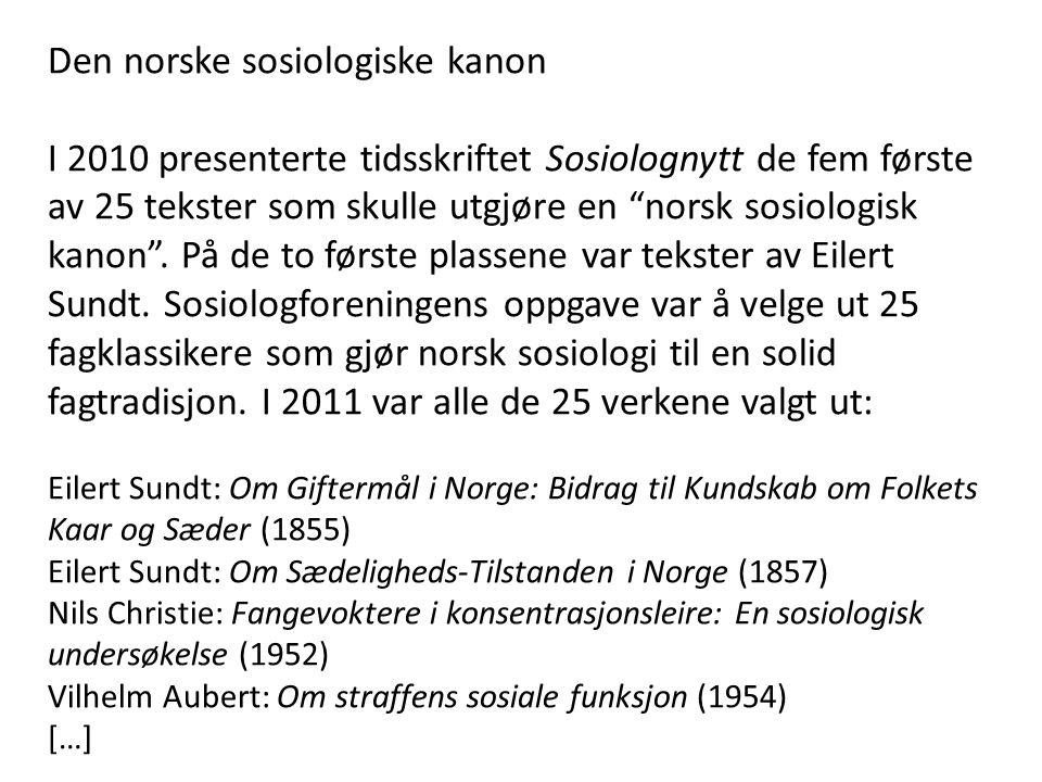 """Den norske sosiologiske kanon I 2010 presenterte tidsskriftet Sosiolognytt de fem første av 25 tekster som skulle utgjøre en """"norsk sosiologisk kanon"""""""