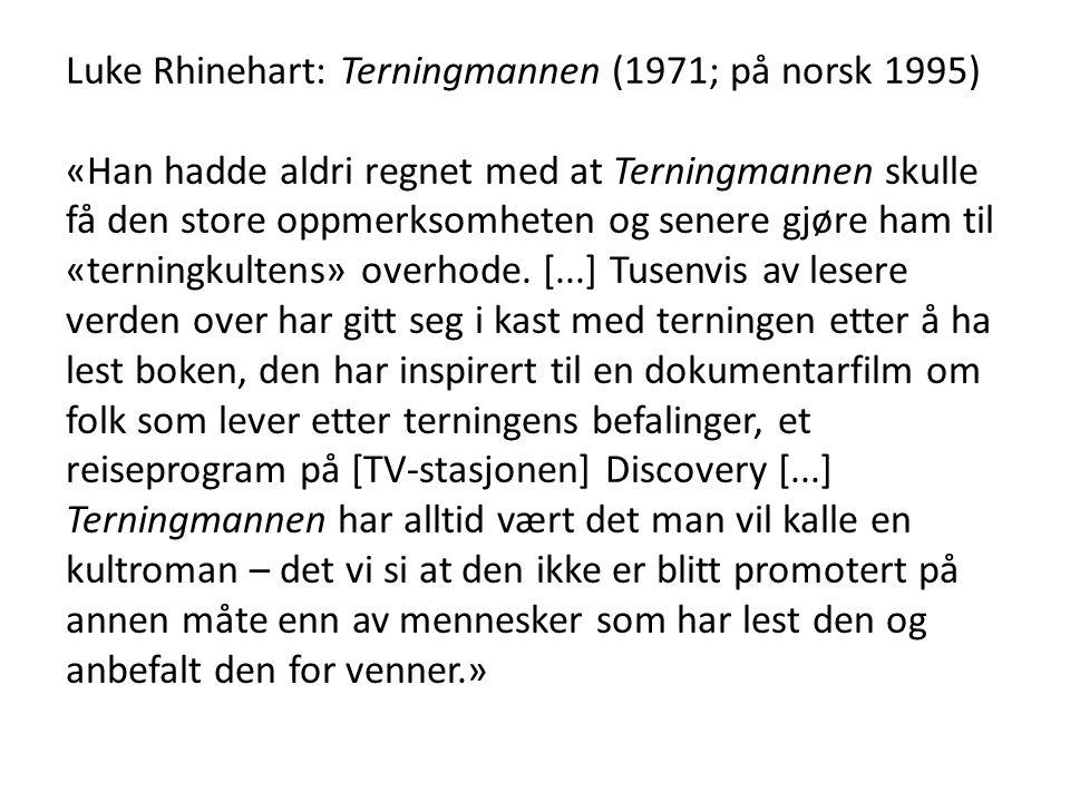 Luke Rhinehart: Terningmannen (1971; på norsk 1995) «Han hadde aldri regnet med at Terningmannen skulle få den store oppmerksomheten og senere gjøre ham til «terningkultens» overhode.