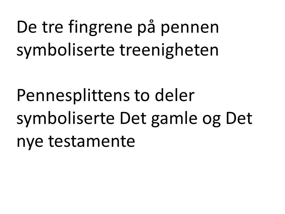 De tre fingrene på pennen symboliserte treenigheten Pennesplittens to deler symboliserte Det gamle og Det nye testamente