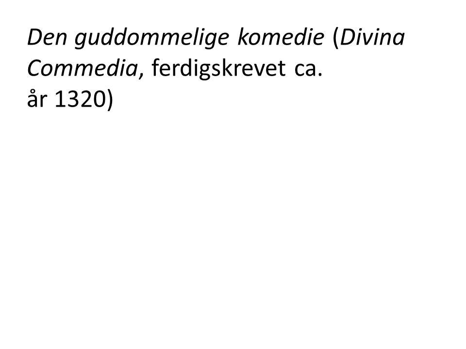 Den guddommelige komedie (Divina Commedia, ferdigskrevet ca. år 1320)