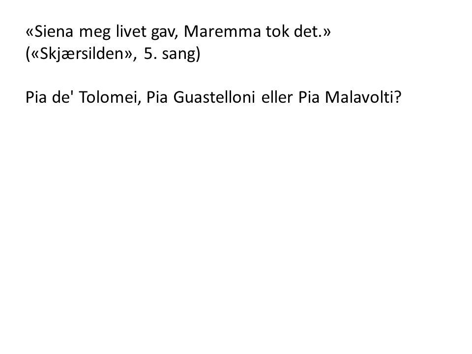 «Siena meg livet gav, Maremma tok det.» («Skjærsilden», 5. sang) Pia de' Tolomei, Pia Guastelloni eller Pia Malavolti?
