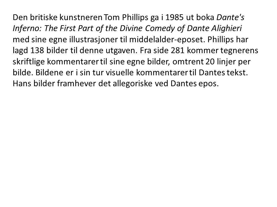Den britiske kunstneren Tom Phillips ga i 1985 ut boka Dante's Inferno: The First Part of the Divine Comedy of Dante Alighieri med sine egne illustras