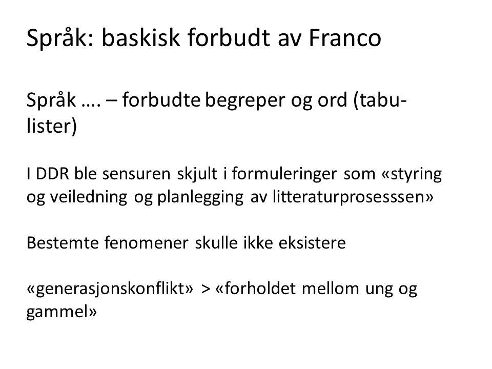 Språk: baskisk forbudt av Franco Språk …. – forbudte begreper og ord (tabu- lister) I DDR ble sensuren skjult i formuleringer som «styring og veiledni