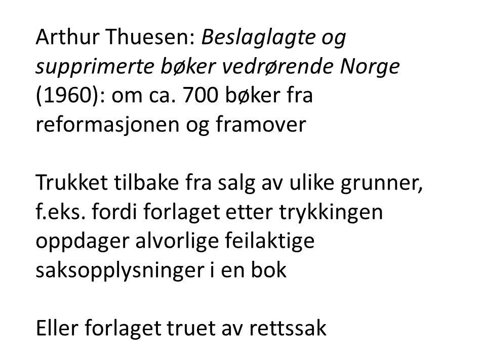 Arthur Thuesen: Beslaglagte og supprimerte bøker vedrørende Norge (1960): om ca. 700 bøker fra reformasjonen og framover Trukket tilbake fra salg av u